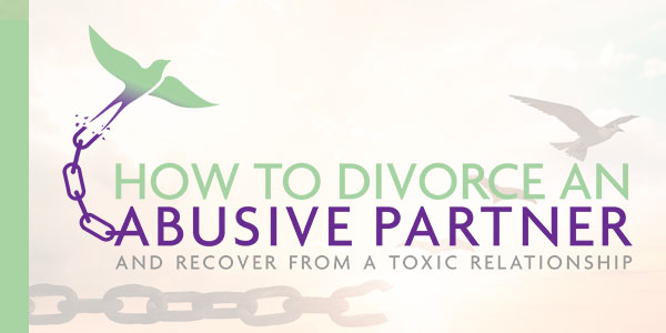 How to divorce an abusive partner and recover from a toxic relationship
